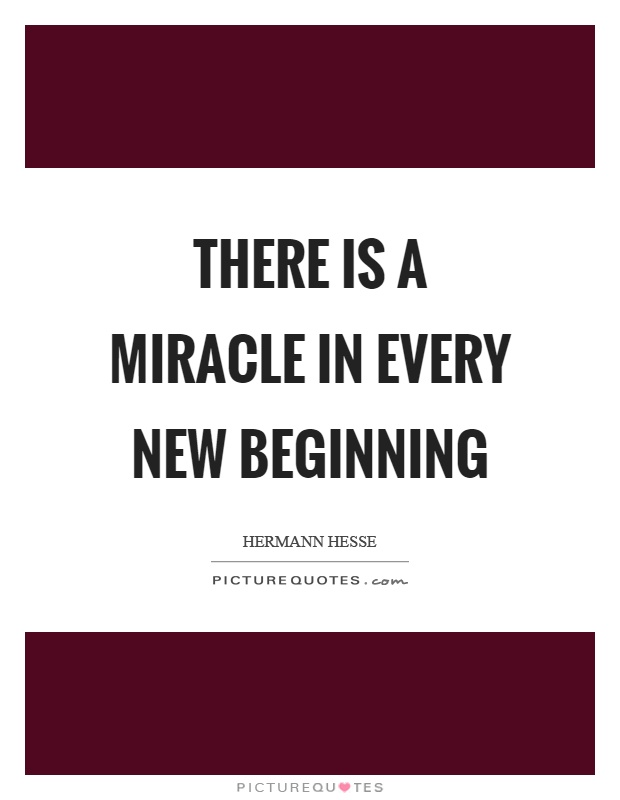 There is a miracle in every new beginning Picture Quote #1