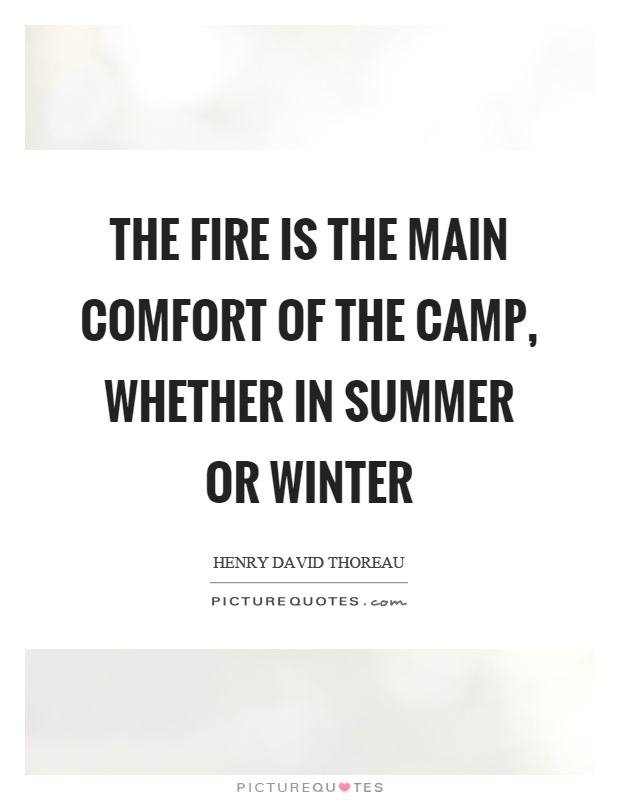 The fire is the main comfort of the camp, whether in summer or winter Picture Quote #1