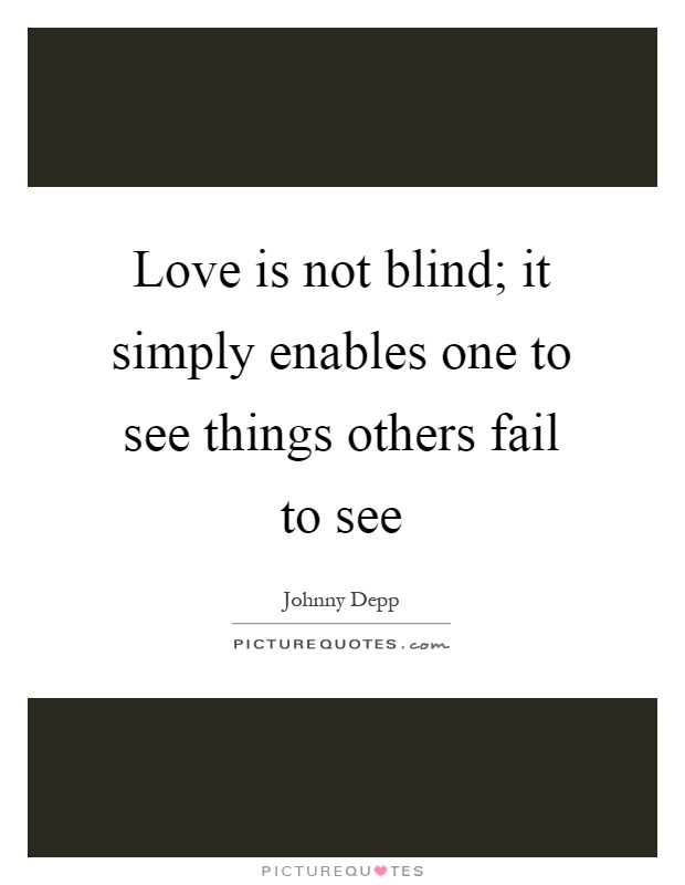 Love is not blind; it simply enables one to see things others fail to see Picture Quote #1
