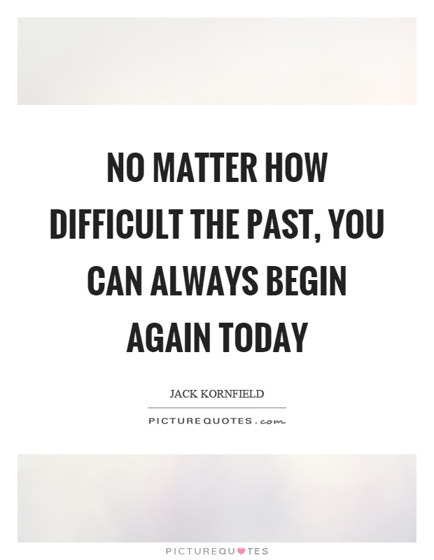 No matter how difficult the past, you can always begin again today Picture Quote #1
