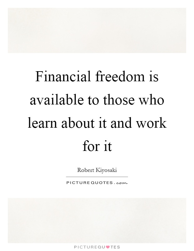 Financial Freedom Quotes Custom Financial Freedom Is Available To Those Who Learn About It And