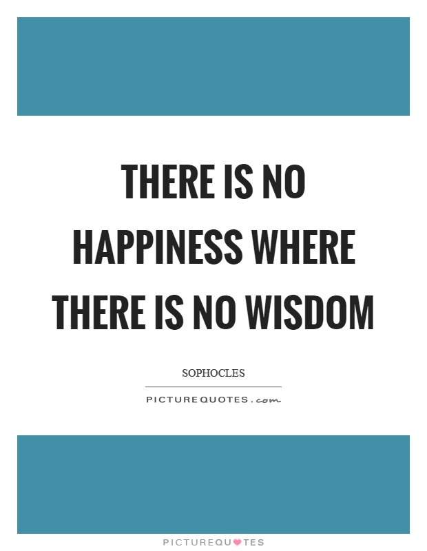 There is no happiness where there is no wisdom Picture Quote #1