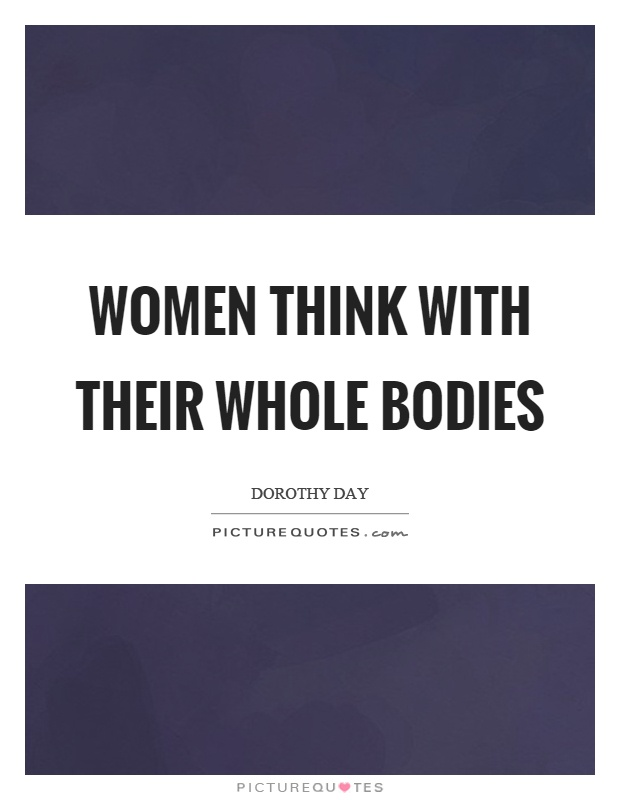 Women think with their whole bodies Picture Quote #1
