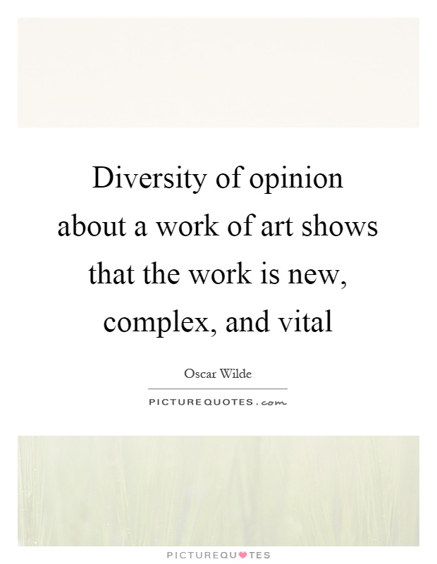 Diversity of opinion about a work of art shows that the work is new, complex, and vital Picture Quote #1