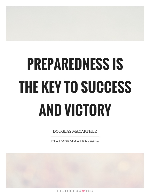Preparedness is the key to success and victory Picture Quote #1