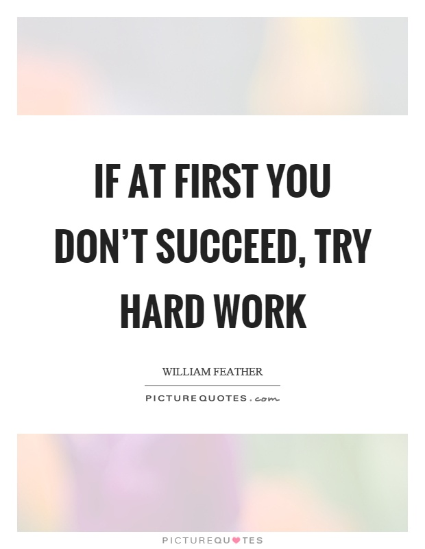If at first you don't succeed, try hard work Picture Quote #1