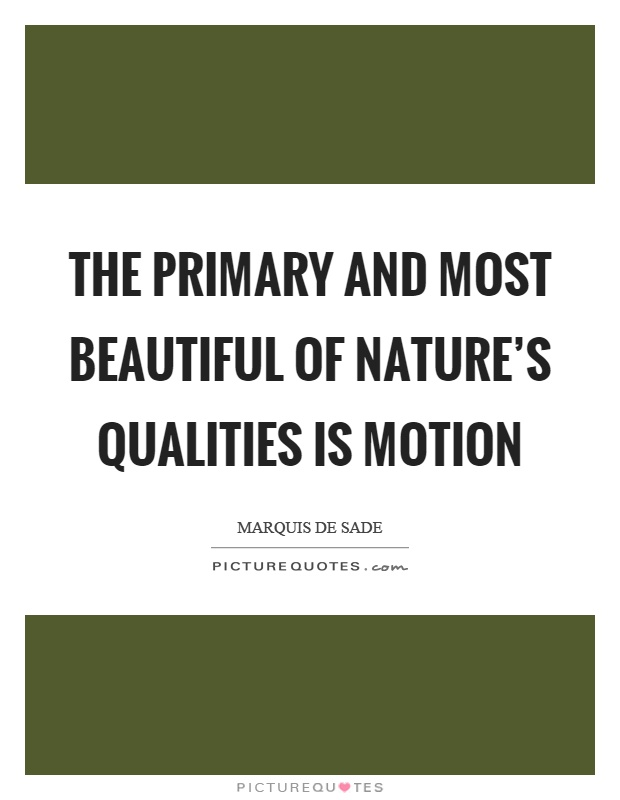 The primary and most beautiful of nature's qualities is motion Picture Quote #1
