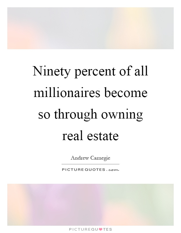 Ninety percent of all millionaires become so through owning real estate Picture Quote #1