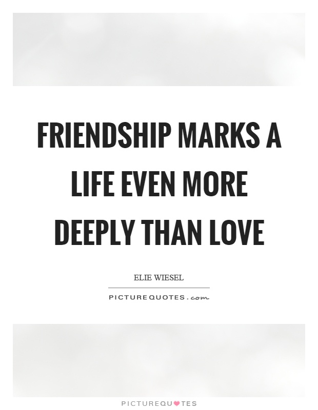 Friendship marks a life even more deeply than love Picture Quote #1