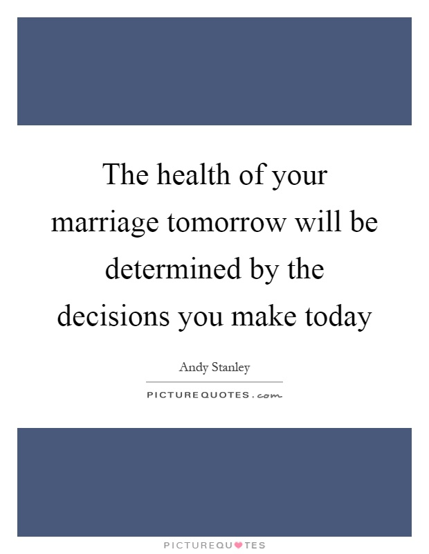 The health of your marriage tomorrow will be determined by the decisions you make today Picture Quote #1