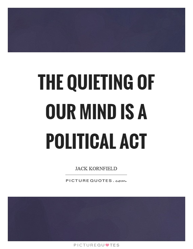 The quieting of our mind is a political act Picture Quote #1
