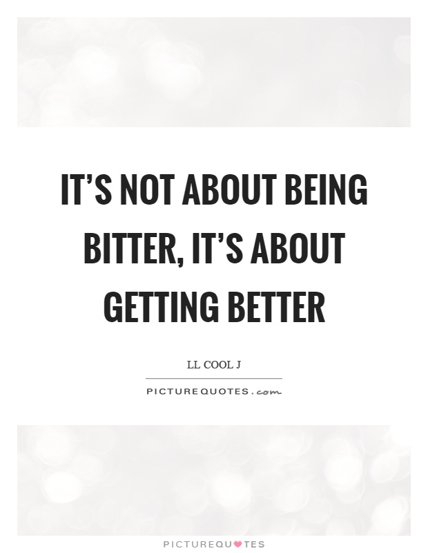 It's not about being bitter, it's about getting better Picture Quote #1