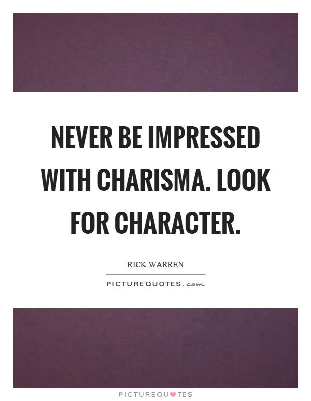 Never be impressed with charisma. Look for character Picture Quote #1