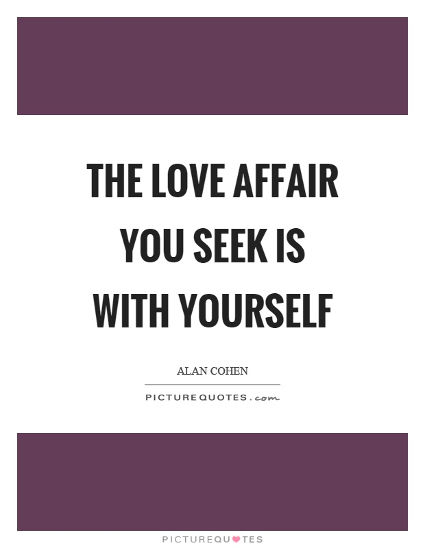 The love affair you seek is with yourself Picture Quote #1