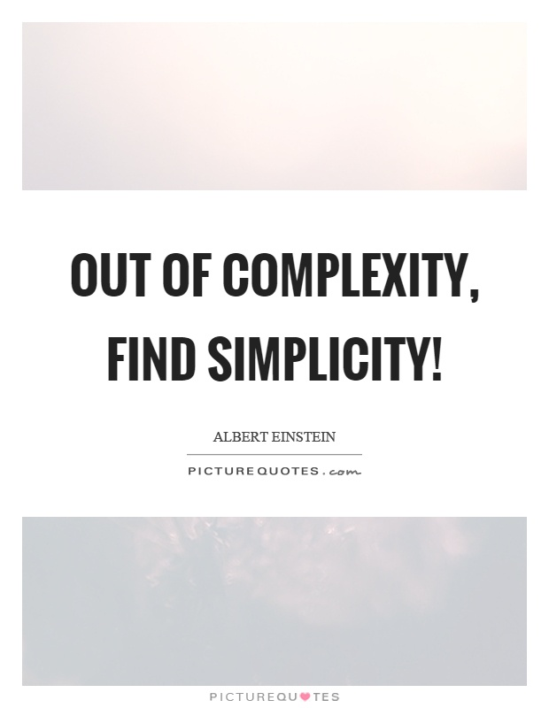 Out of complexity, find simplicity! Picture Quote #1