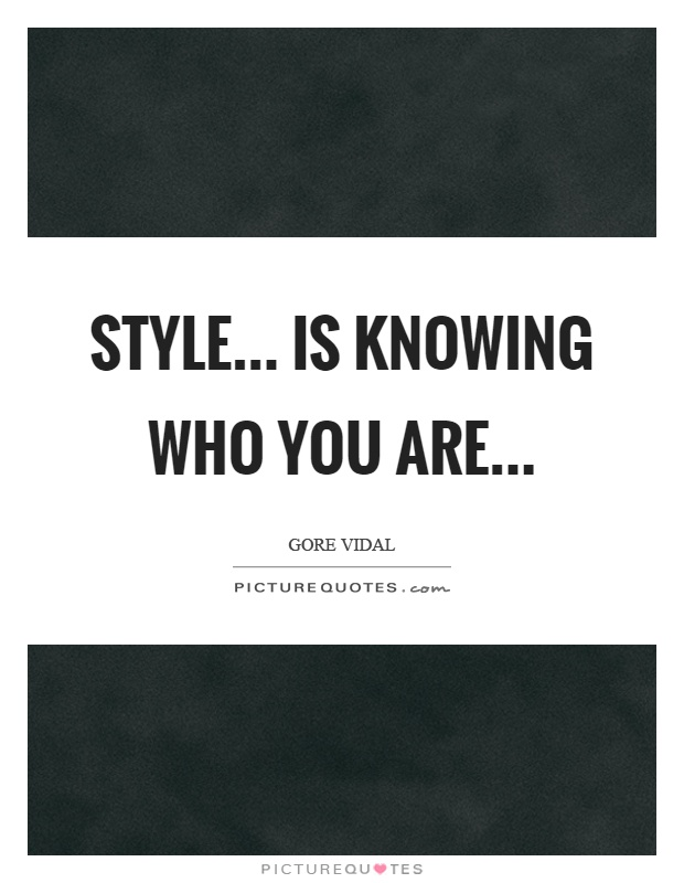 Style... is knowing who you are Picture Quote #1