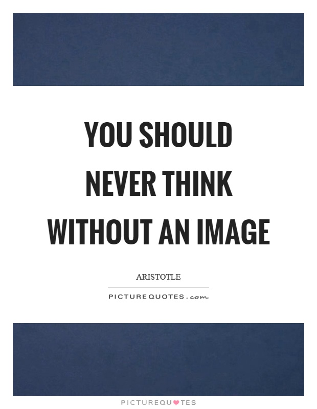 You should never think without an image Picture Quote #1