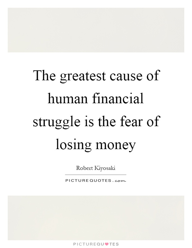The greatest cause of human financial struggle is the fear of losing money Picture Quote #1