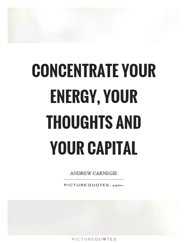 Concentrate your energy, your thoughts and your capital Picture Quote #1