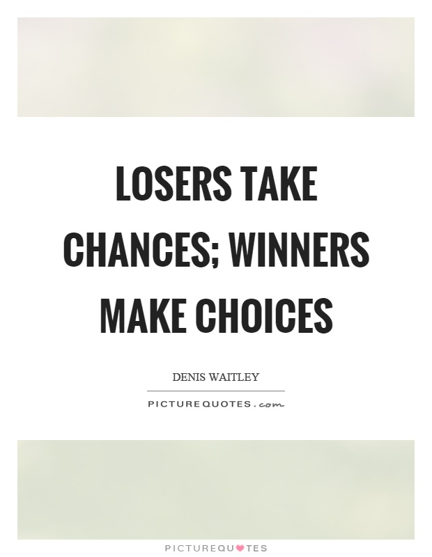 Losers take chances; winners make choices Picture Quote #1