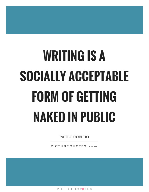 Writing is a socially acceptable form of getting naked in public Picture Quote #1
