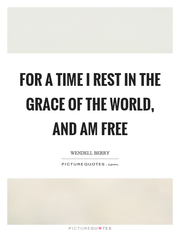 For a time I rest in the grace of the world, and am free Picture Quote #1