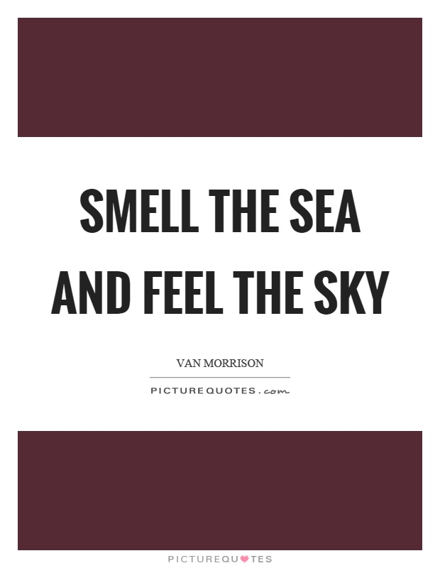 Smell the sea and feel the sky Picture Quote #1
