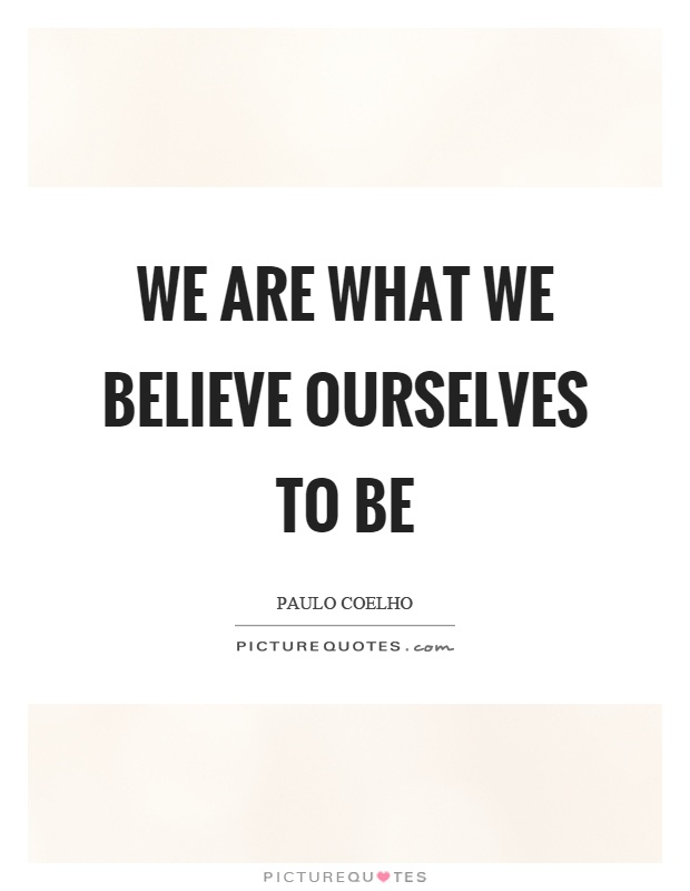 We are what we believe ourselves to be Picture Quote #1