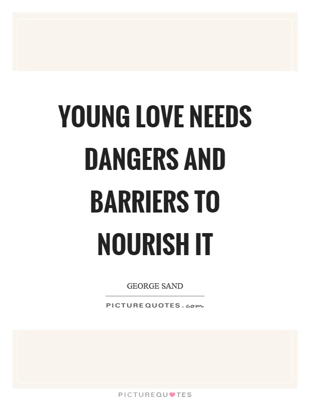 Young love needs dangers and barriers to nourish it Picture Quote #1