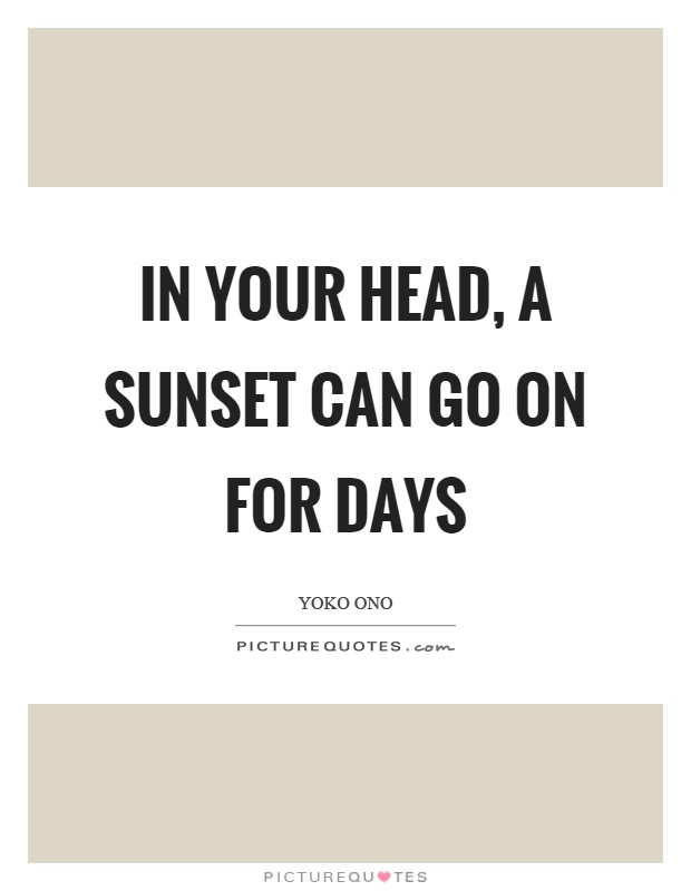 In your head, a sunset can go on for days Picture Quote #1