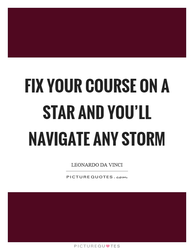Fix your course on a star and you'll navigate any storm Picture Quote #1