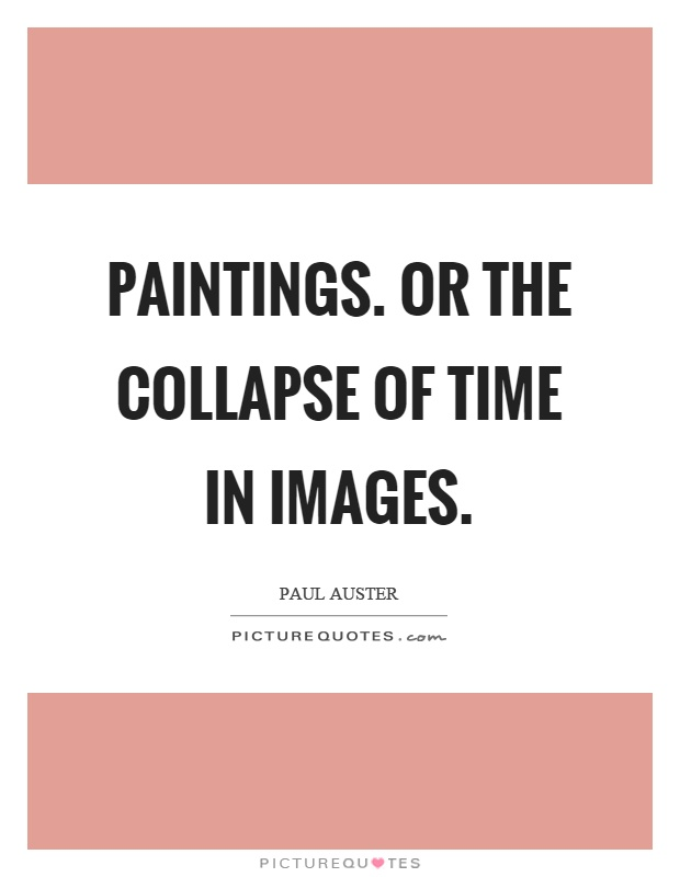 Paintings. Or the collapse of time in images Picture Quote #1