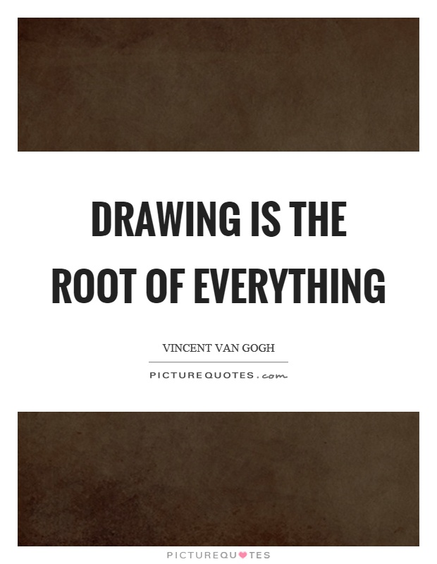 Drawing is the root of everything Picture Quote #1