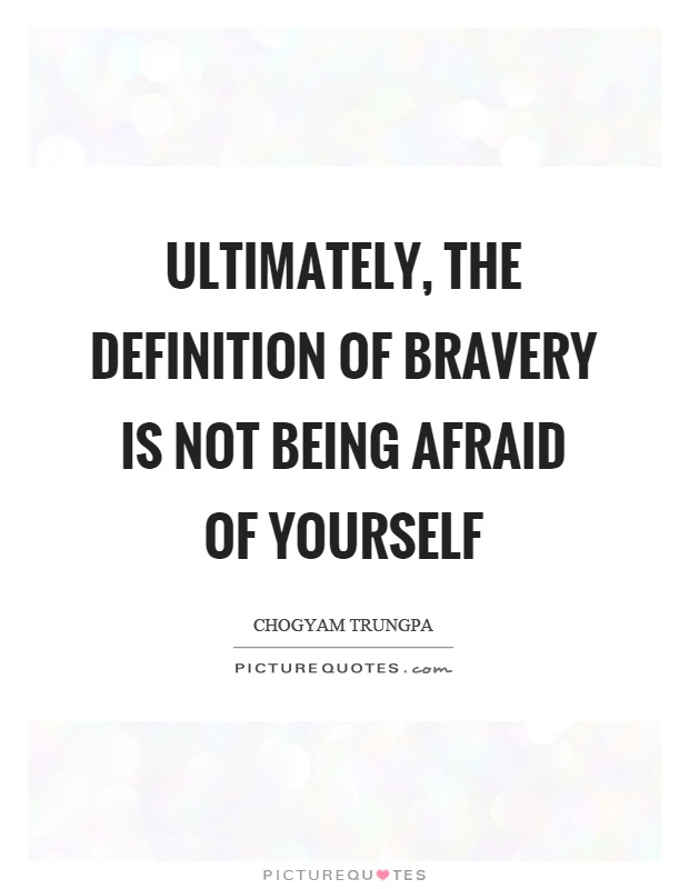 Ultimately, the definition of bravery is not being afraid of yourself Picture Quote #1
