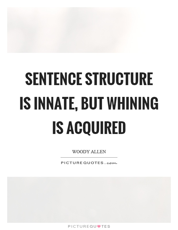 Sentence structure is innate, but whining is acquired Picture Quote #1
