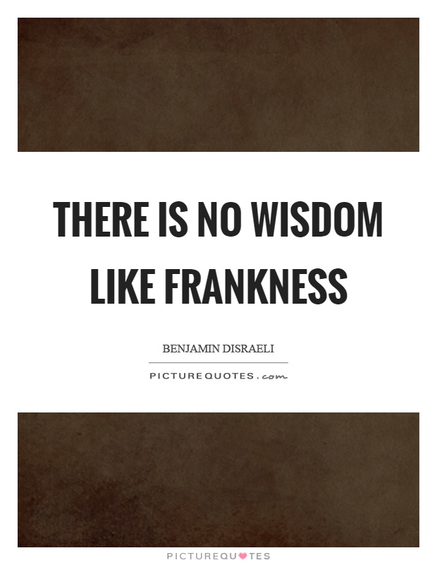 There is no wisdom like frankness Picture Quote #1
