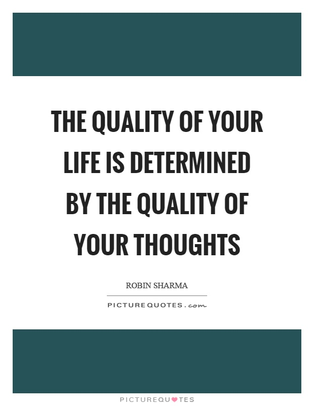 The quality of your life is determined by the quality of your thoughts Picture Quote #1