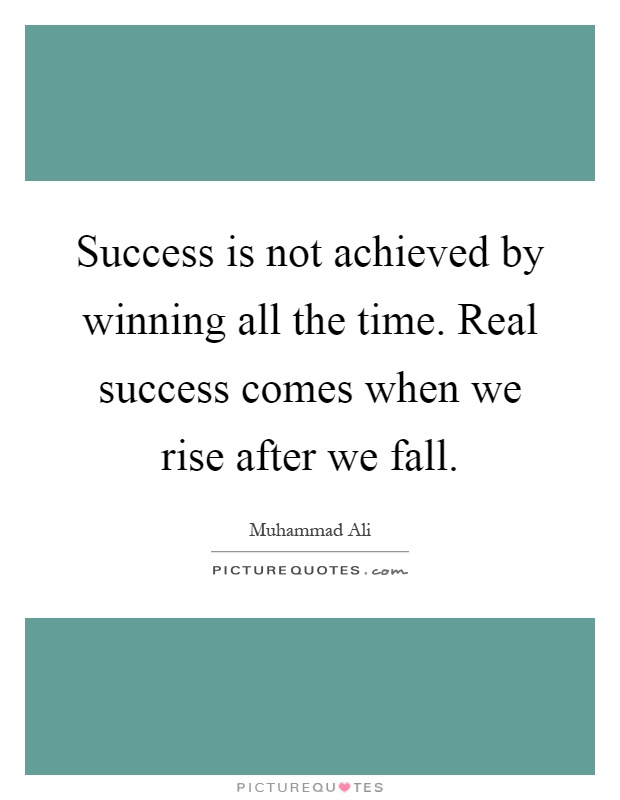Success is not achieved by winning all the time. Real success comes when we rise after we fall Picture Quote #1