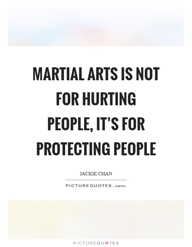 Martial arts is not for hurting people, it's for protecting people Picture Quote #1