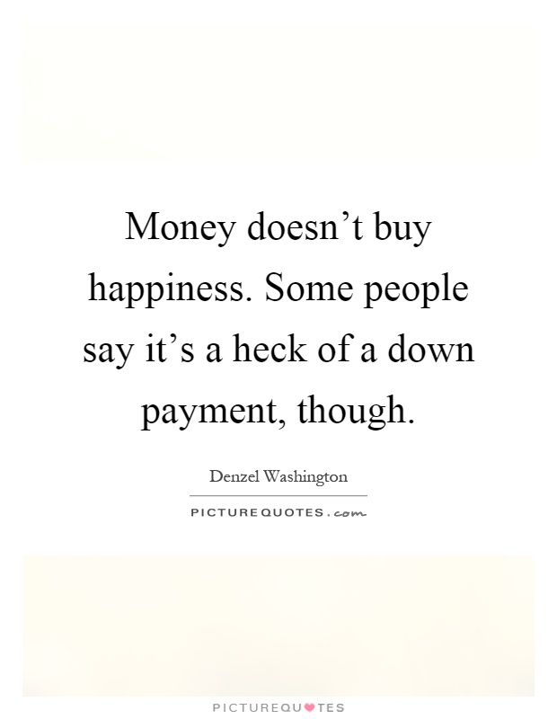 money doesnt buy happiness Lyrics to 'money can't buy happiness' by hank williams jr money can't help you took fine real happiness you say / it may not help but then again it don't.