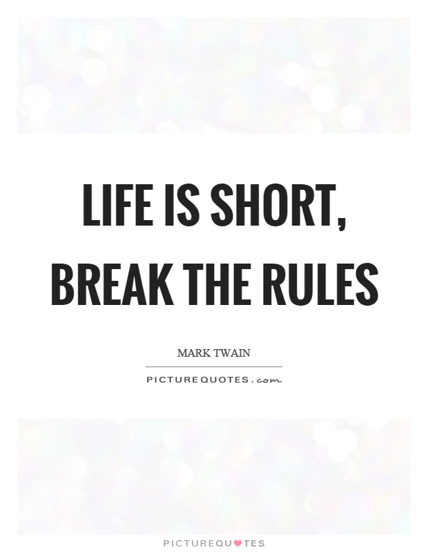 Life Is Short, Break The Rules Picture Quote #1