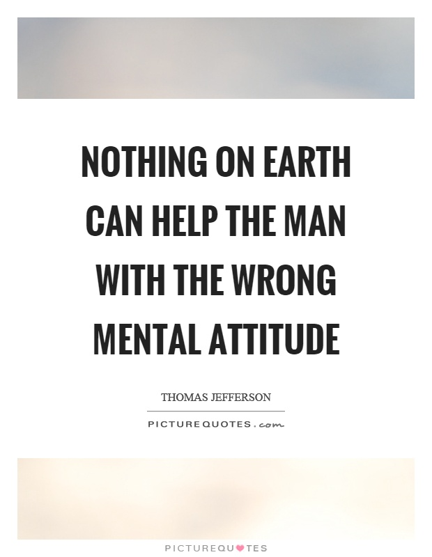 Nothing on earth can help the man with the wrong mental attitude Picture Quote #1