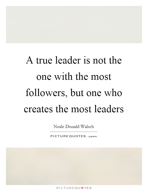 a true leader True there are many individuals gifted with a courageous temperament when born but a true leader will more likely be someone who has experienced and learned his virtues the most effective leaders from a psychological standpoint, exhibit great mental strength, clarity, social empathy, and an overwhelming amount of resilience.