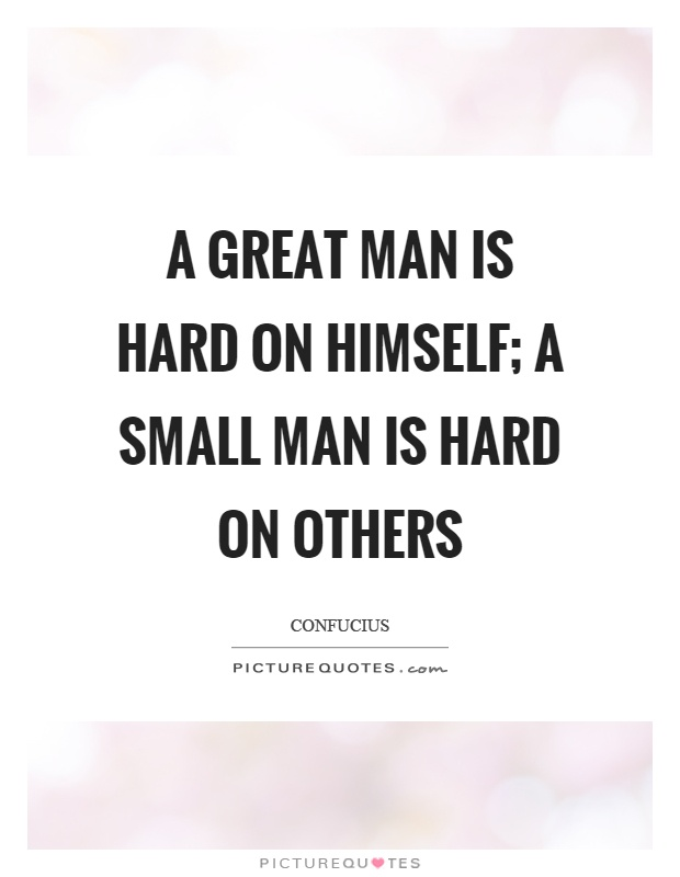 A great man is hard on himself; a small man is hard on others Picture Quote #1