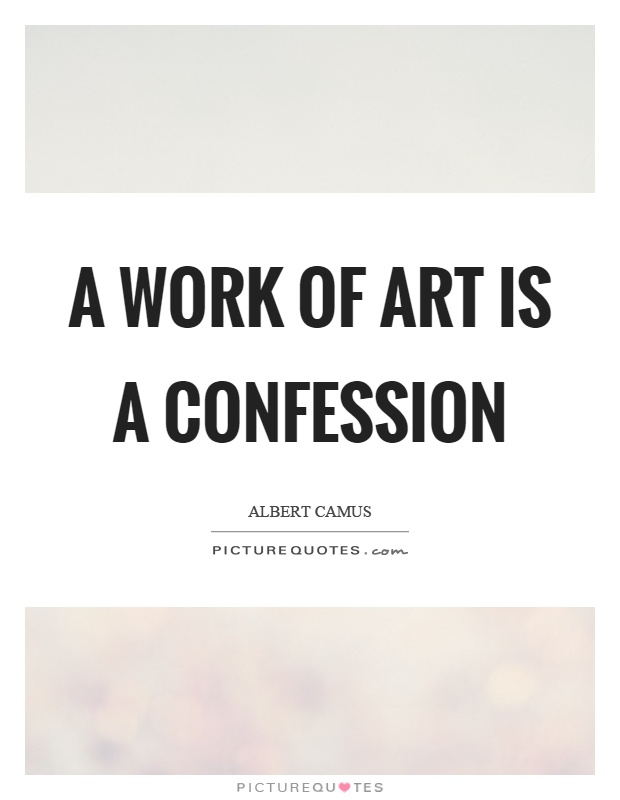 A work of art is a confession Picture Quote #1