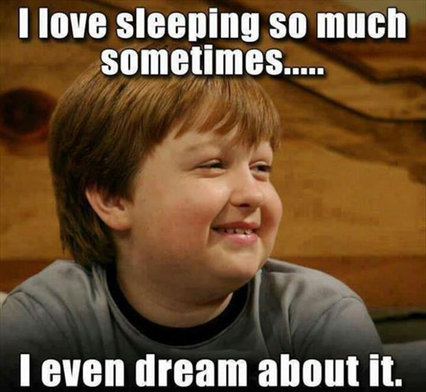 I love sleeping so much sometimes I even dream about it Picture Quote #1