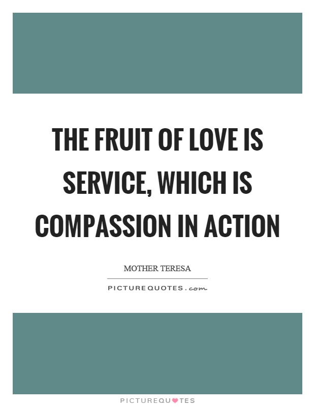 The fruit of love is service, which is compassion in action Picture Quote #1