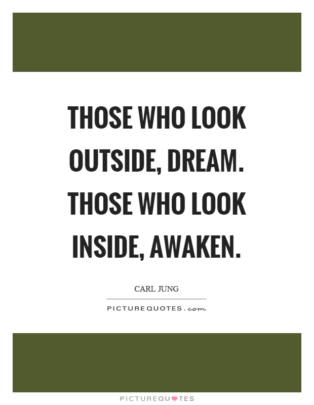 Those who look outside, dream. Those who look inside, awaken Picture Quote #1