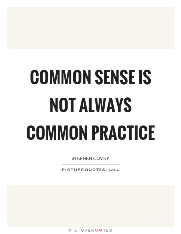 Common sense is not always common practice Picture Quote #1