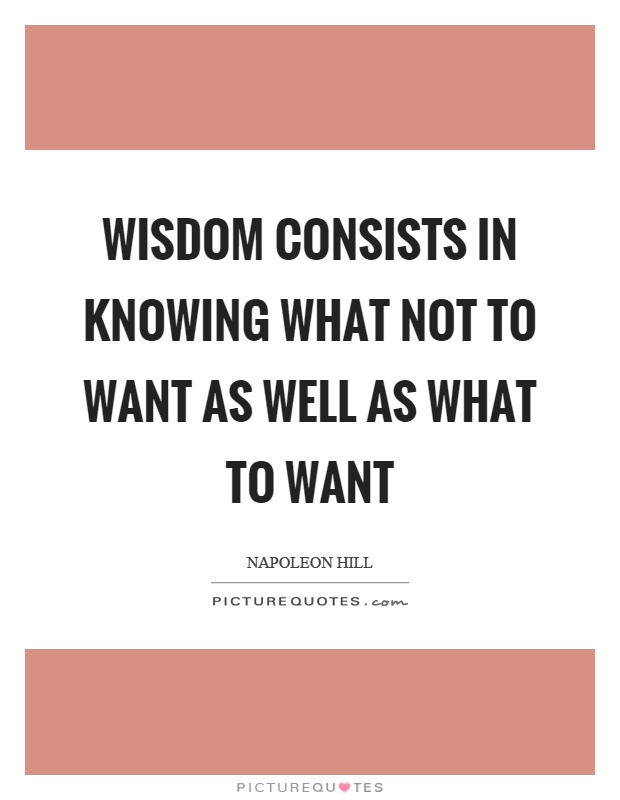 Wisdom consists in knowing what not to want as well as what to want Picture Quote #1